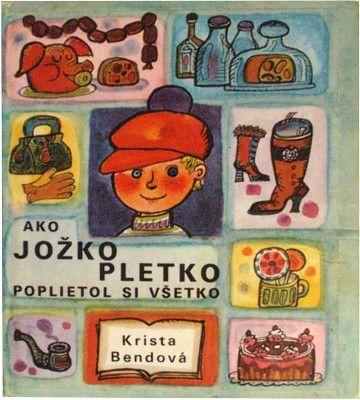 Krista Bendová - Ako Jožko Pletko poplietol si všetko - ilustrácie Božena Plocháňová - Mladé letá 1972