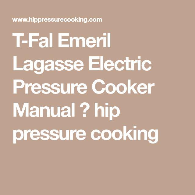 T-Fal Emeril Lagasse Electric Pressure Cooker Manual ⋆ hip pressure cooking