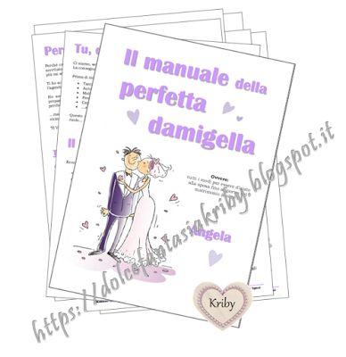 Il manuale della perfetta damigella di nozze... da regalare alle proprie damigelle! Interamente personalizzabile in grafica e contenuti... *Dolce fantasia Kriby*