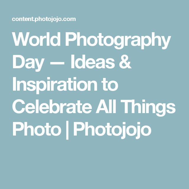 World Photography Day — Ideas & Inspiration to Celebrate All Things Photo | Photojojo