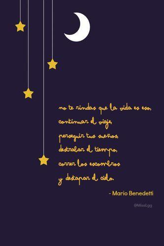 No te rindas que la vida es eso, continuar el viaje, perseguir tus sueños, destrabar el tiempo, correr los escombros y destapar el cielo.  Mario Benedetti #frases #quotes
