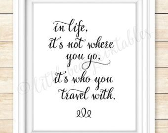 In life it's not where you go, it's who you travel with printable wall art, quote about life, travel, friends, family, gift for friend, #quotes #affiliate #wallart