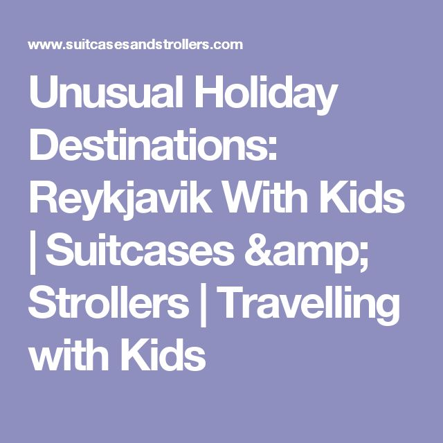 Unusual Holiday Destinations: Reykjavik With Kids | Suitcases & Strollers | Travelling with Kids