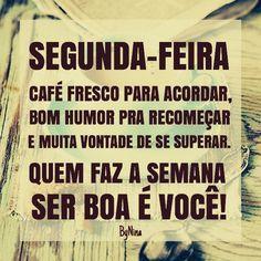 SEGUNDA-FEIRA: CAFÉ FRESCO PARA ACORDAR, BOM HUMOR PRA RECOMEÇAR E MUITA VONTADE DE SE SUPERAR. QUEM FAZ A SEMANA SER BOA É VOCÊ! #bomdia #boasegunda #boasemana #mensagens