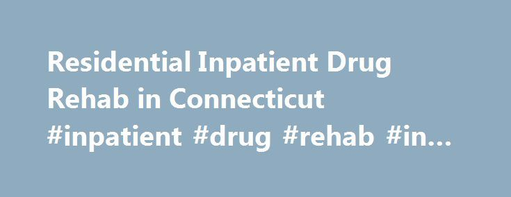 Residential Inpatient Drug Rehab in Connecticut #inpatient #drug #rehab #in #ct http://botswana.remmont.com/residential-inpatient-drug-rehab-in-connecticut-inpatient-drug-rehab-in-ct/  # Connecticut Addiction Rehabilitation Centers Are you looking to find a rehabilitation for a Disulfiram, Antabuse, or any subtance addiction or alcohol abuse? If so, we want to help you select the proper decision to fit your individual needs. On this page you will find listings for 432 services in CT offering…