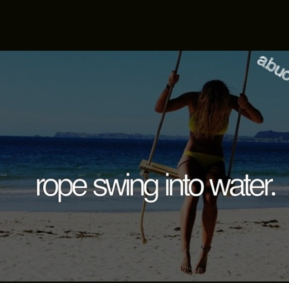 I was on a rope that you swing on like Tarzan into a muddy creek that's the same thing right?