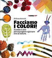 Facciamo i colori! - Helena Arendt - Gli ultimi libri usciti - TERRE di MEZZO - LIBRI