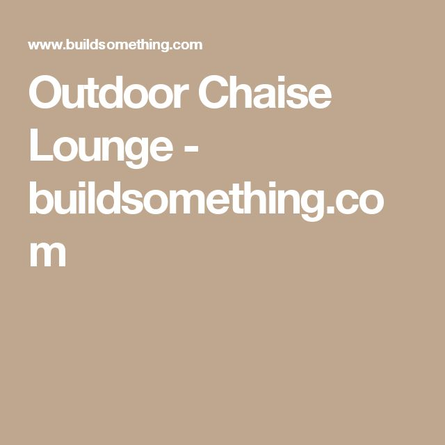 Outdoor Chaise Lounge - buildsomething.com