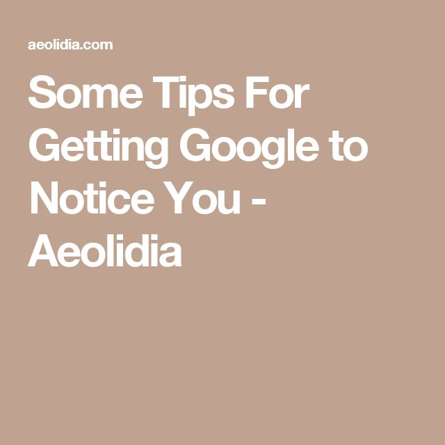 Some Tips For Getting Google To Notice You