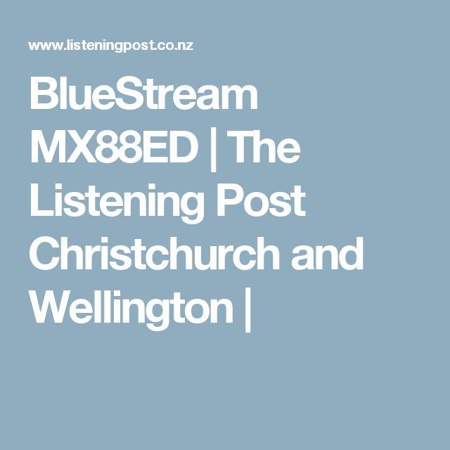 BlueStream MX88ED | The Listening Post Christchurch and Wellington |