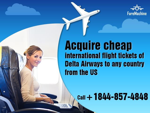 Acquire cheap international flight tickets of Delta Airways to any country from the US @faremachine.com Call 1855-924-9497.