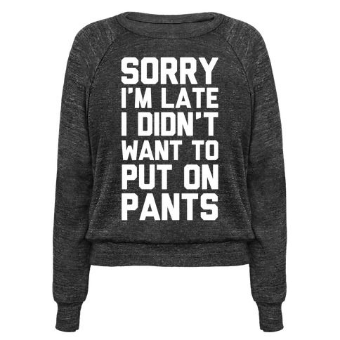 This lazy shirt is great for all us living the no pants life, the blanket burrito life, the couch potato, netflix and chill game because 'Sorry I'm late I didn't want to put on pants.' This awkward shirt is great for fans of funny party shirts, lazy jokes and lazy quotes.