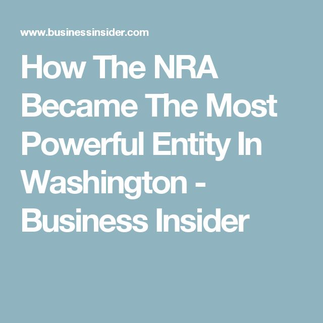How The NRA Became The Most Powerful Entity In Washington - Business Insider