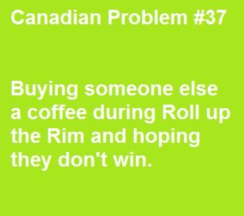 Canadian Problem. Especially after a Tim's run.