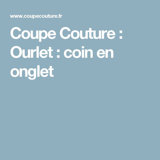 Coupe Couture : Ourlet : coin en onglet