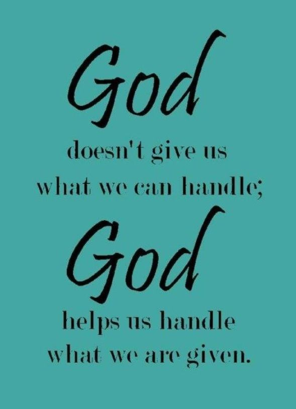 God doesn't give us what we can't handle...