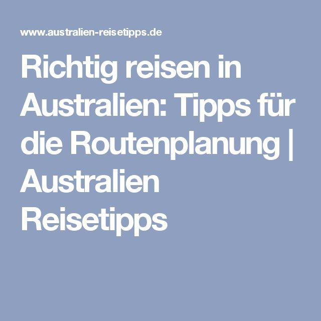 Richtig reisen in Australien: Tipps für die Routenplanung | Australien Reisetipps