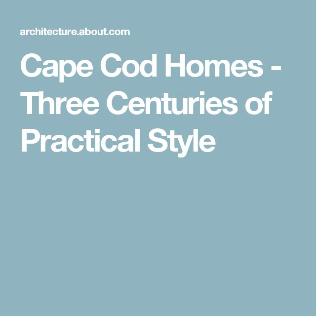 Cape Cod Homes - Three Centuries of Practical Style