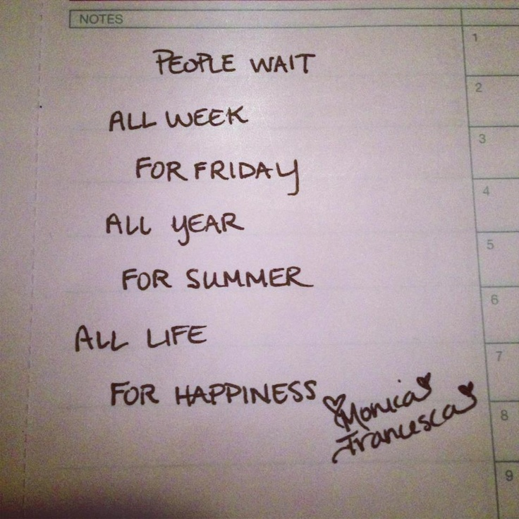 People wait all week for friday, all year for summer, all life for happiness #waiting #quotes #love #happiness #friday #summer