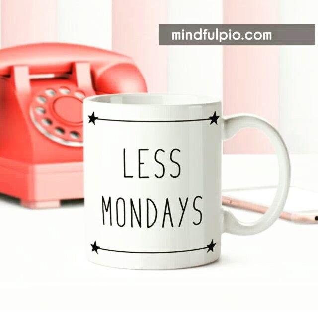 Less mondays, more fridays 🍵🎵🦄 》 Mug disponible en MINDFULPIO.COM…