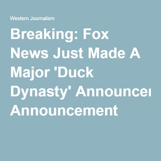 03-31-2016  Breaking: Fox News Just Made A Major 'Duck Dynasty' Announcement