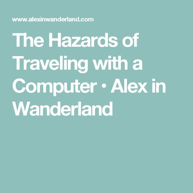 The Hazards of Traveling with a Computer • Alex in Wanderland