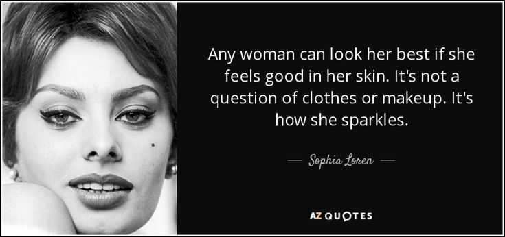 Sophia Loren quote: Any woman can look her best if she feels good...