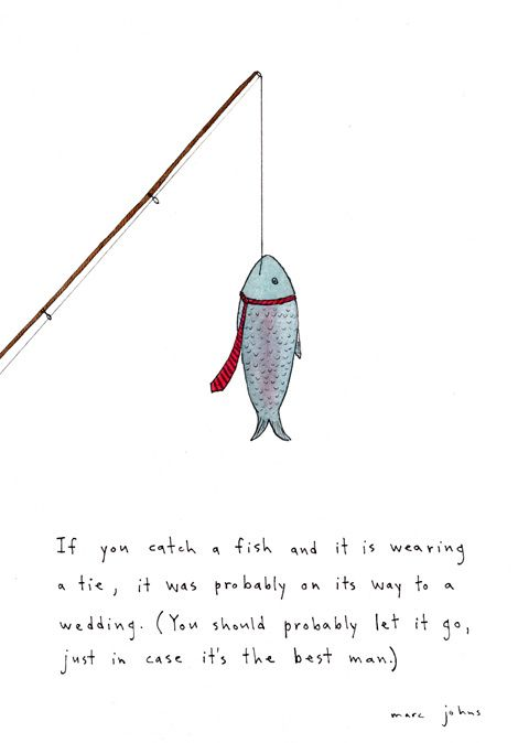 if you catch a fish and it is wearing a tie (Marc Johns)