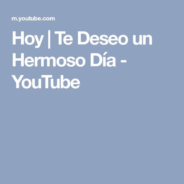Hoy | Te Deseo un Hermoso Día - YouTube