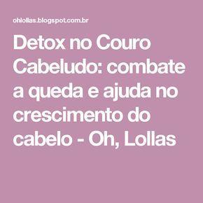 Detox no Couro Cabeludo: combate a queda e ajuda no crescimento do cabelo - Oh, Lollas
