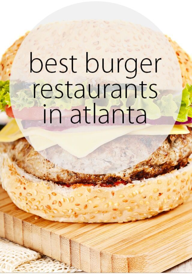 The Best Burger Restaurants in Atlanta. Because who doesn't want to know where to get the Atlanta's infamous burgers? #ImagineAtlanta