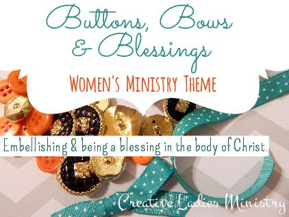 Buttons, Bows, and Blessings Womens Ministry Theme:  Creative Ladies Ministry