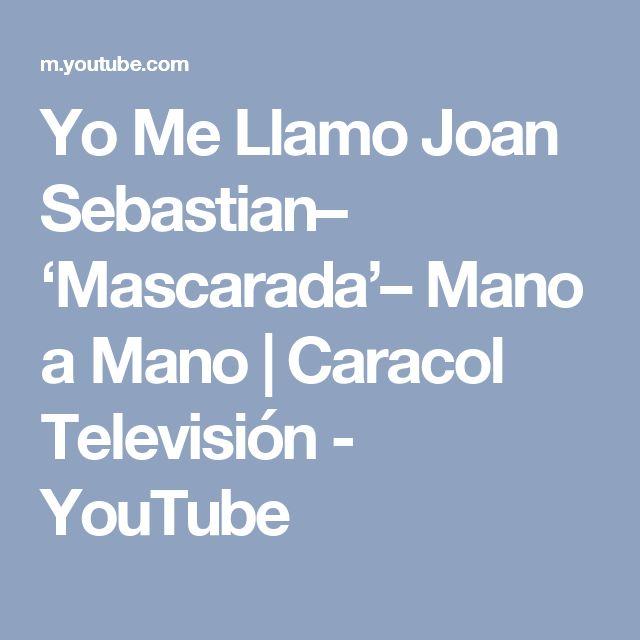 Yo Me Llamo Joan Sebastian– 'Mascarada'– Mano a Mano   Caracol Televisión - YouTube