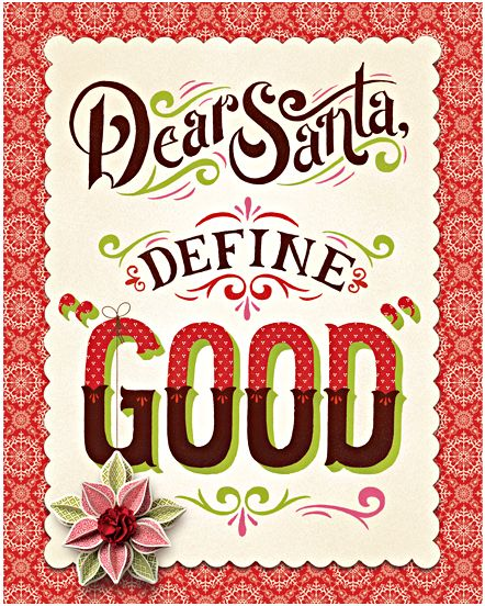 Christmas Quote / Christmas Saying #christmasquotes = Dear Santa, define good. Quote 12/3/2016 capture