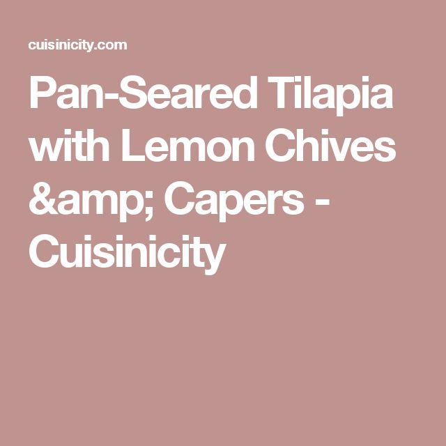 Pan-Seared Tilapia with Lemon Chives & Capers - Cuisinicity