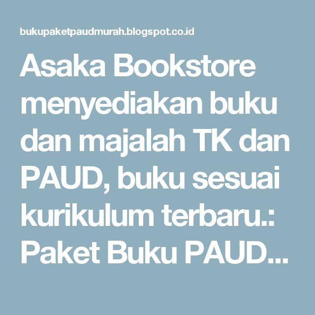 Asaka Bookstore menyediakan buku dan majalah TK dan PAUD, buku sesuai kurikulum terbaru.: Paket Buku PAUD Harga Rp.60.000,- / paket (10 buku @ Rp.6000,-)