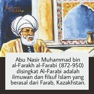 AL-FARABI  Abu Nasir Muhammad bin al-Farakh al-Farabi (872-950) disingkat Al-Farabi adalah ilmuwan dan filsuf Islam yang berasal dari Farab Kazakhstan.  Ia juga dikenal dengan nama lain Abu Nasir al-Farabi (dalam beberapa sumber ia dikenal sebagai Abu Nasr Muhammad Ibn Muhammad Ibn Tarkhan Ibn Uzalah Al- Farabi juga dikenal di dunia barat sebagai Alpharabius Al-Farabi Farabi dan Abunasir). Al Farabi dianggap sebagai salah satu pemikir terkemuka dari era abad pertengahan.  Selama hidupnya al…