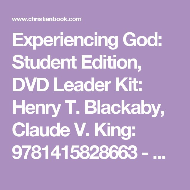Experiencing God: Student Edition, DVD Leader Kit:  Henry T. Blackaby, Claude V. King: 9781415828663 - Christianbook.com