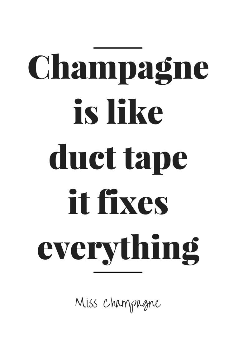 Champagne is like duct tape it fixes everything. En daarnaast is het ook erg lekker! www.brouzje.nl