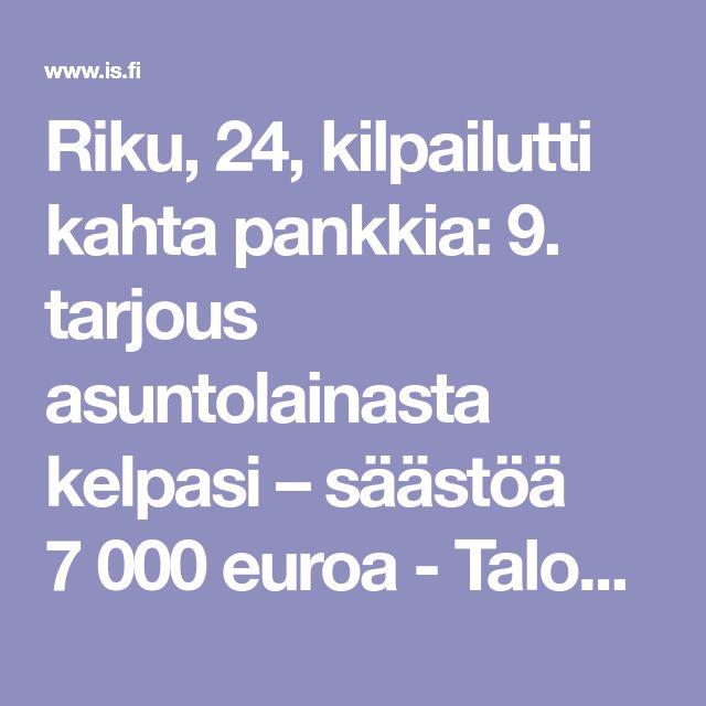 Riku, 24, kilpailutti kahta pankkia: 9. tarjous asuntolainasta kelpasi – säästöä 7000 euroa - Taloussanomat - Ilta-Sanomat