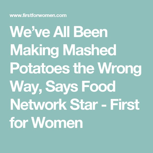We've All Been Making Mashed Potatoes the Wrong Way, Says Food Network Star - First for Women