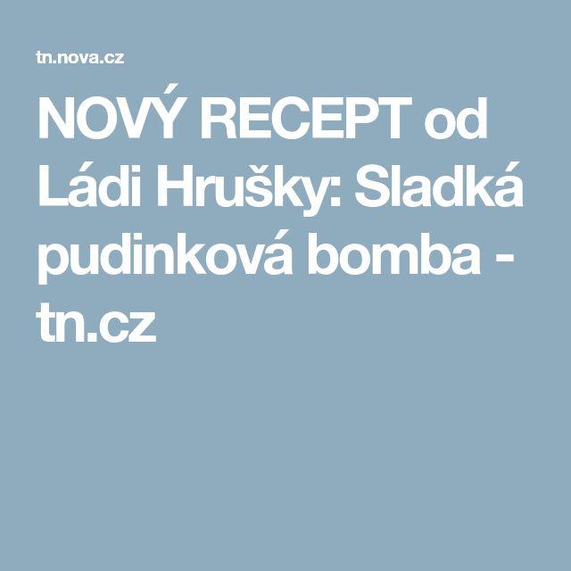 NOVÝ RECEPT od Ládi Hrušky: Sladká pudinková bomba - tn.cz