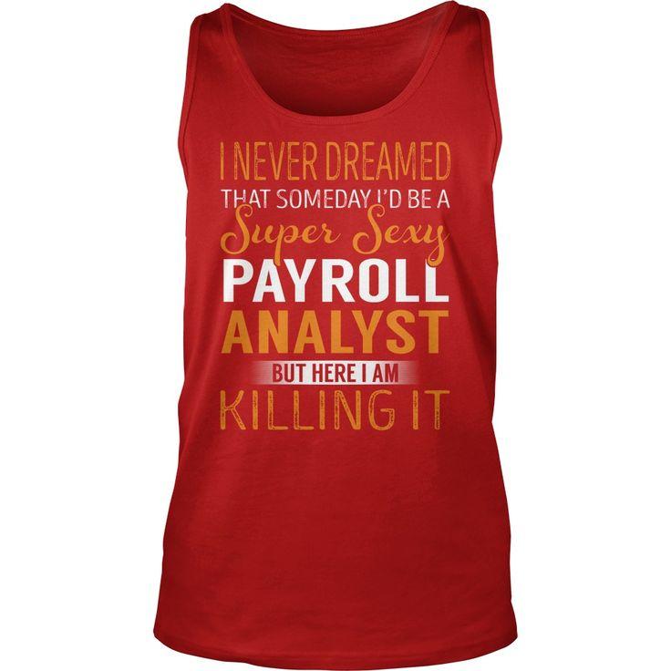 Super Sexy Payroll Analyst Job Title TShirt #gift #ideas #Popular - payroll analyst job description