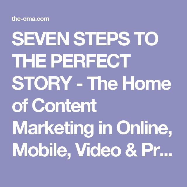 SEVEN STEPS TO THE PERFECT STORY - The Home of Content Marketing in Online, Mobile, Video & Print - Content Marketing Association - CMA