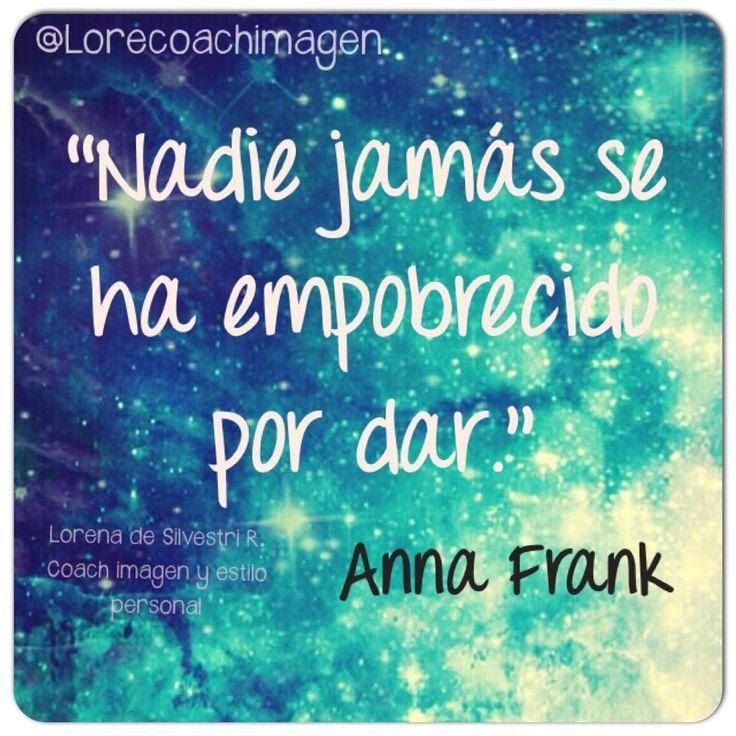"""Vive la vida de tus sueños: """"Nadie jamás se ha empobrecido por dar. Anna Frank""""."""