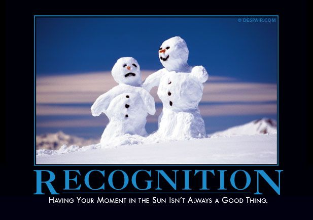 Recognition:  Having your moment in the sun isnt always a good thing.  (former demotivation contest winner)