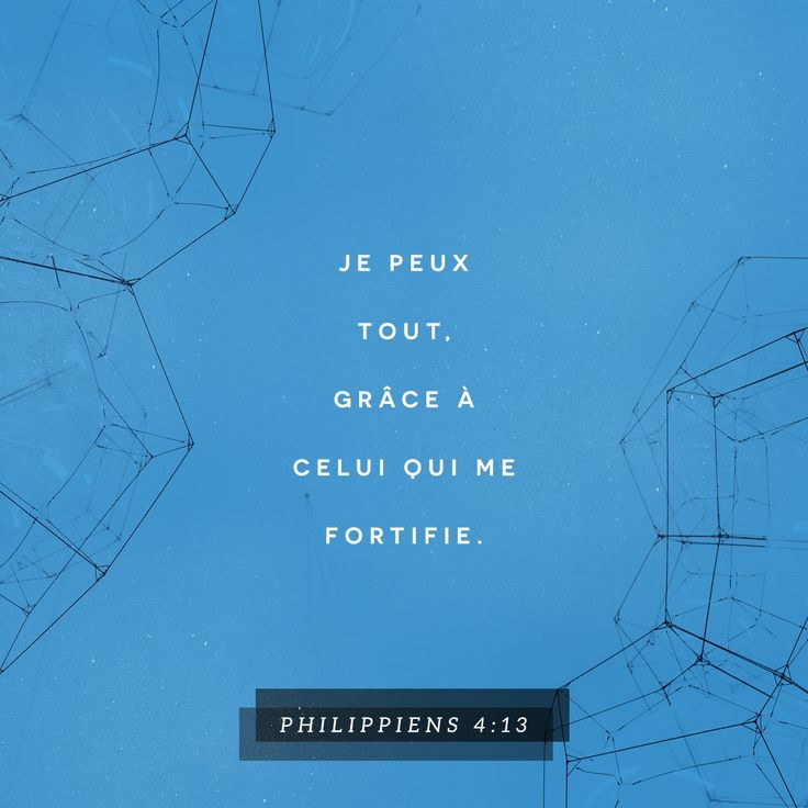 «Je suis capable de tout cela grâce au Christ qui me rend fort.» Lettre aux Philippiens 4:13 PDV http://bible.com/133/php.4.13.pdv