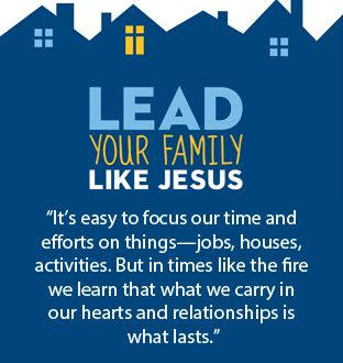 """""""It's easy to focus our time and efforts on things - jobs, houses, activities. But in times like the fire we learn that what we carry in our hearts and relationships is what lasts."""""""