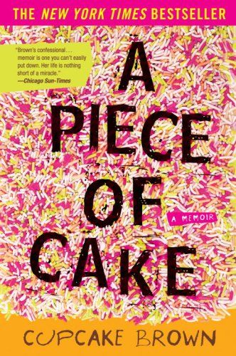 A Piece of Cake by Cupcake Brown. I saw this in Barnes & Noble the other day and it's definitely on the To Read list.