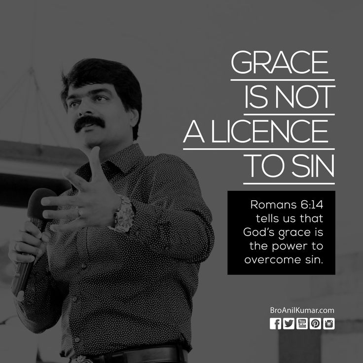 GRACE is not a licence to sin, Romans 6:14 tells us that God's grace is the power to overcome sin. We can't overcome our sin by our own. That's why Jesus paid the price for our sins on the cross. We just need to believe and receive righteous through Jesus. God bless you. #BroAnilKumar